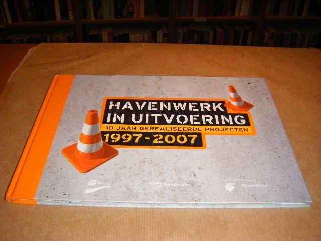 RED.; WILKEN, ROB - Havenwerk in Uitvoering. 10 jaar gerealiseerde Projecten. 1997-2007.