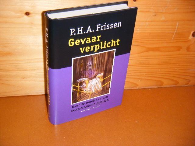 FRISSEN, P.H.A. - Gevaar verplicht. Over de Noodzaak van aristocratische Politiek.
