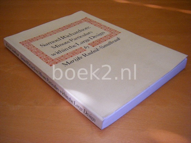 MARIJKE RUDNIK-SMALBRAAK - Samuel Richardson: Minute particulars within the large design [Proefschrift]