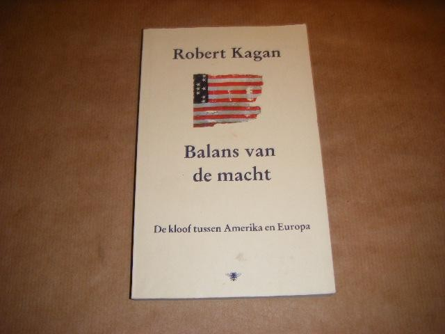 KAGAN, ROBERT - Balans van de macht - De kloof tussen Amerika en Europa
