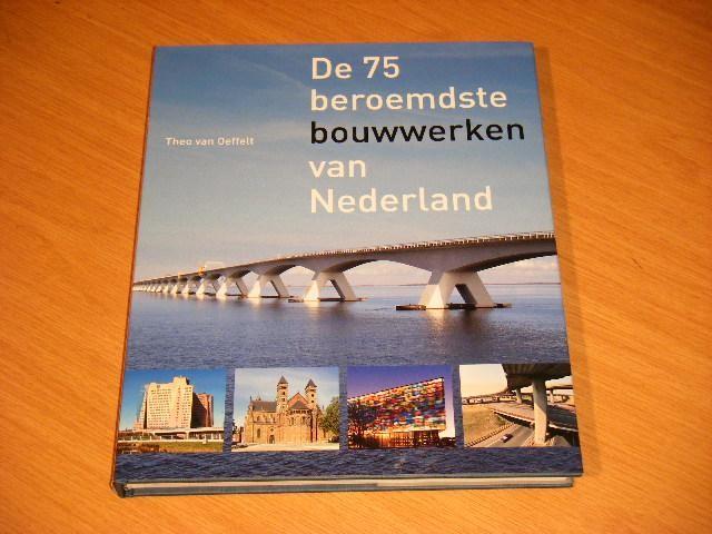 OEFFELT, THEO VAN. - De 75 beroemdste bouwwerken van Nederland.