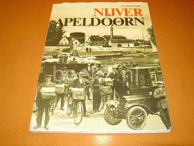 DES TOMBE, A.L. - Nijver Apeldoorn, ter gelegenheid van het 200 jarig bestaan van Nederlandse maatschappij voor nijverheid en handel. Uitgegeven voor departement Apeldoorn