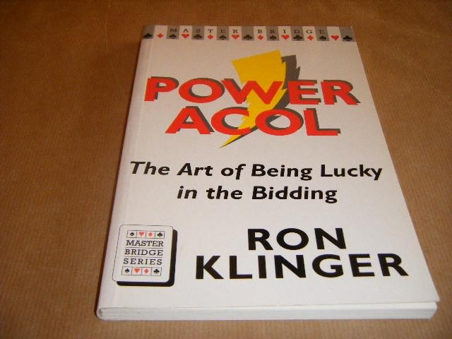 KLINGER, RON - Power Acol. The Art of Being Lucky in the Bidding.