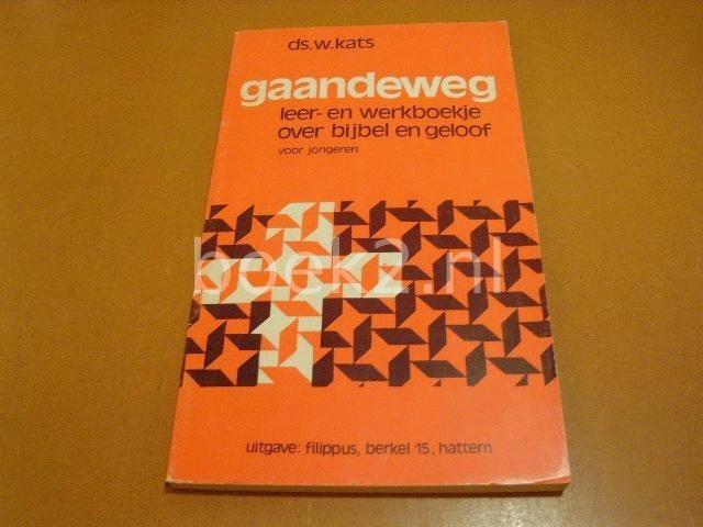 KATS, DS. W. - Gaandeweg, leer- en werkboekje over bijbel en geloof voor jongeren