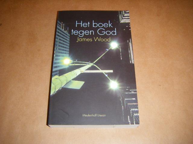 WOOD, JAMES - Het boek tegen God
