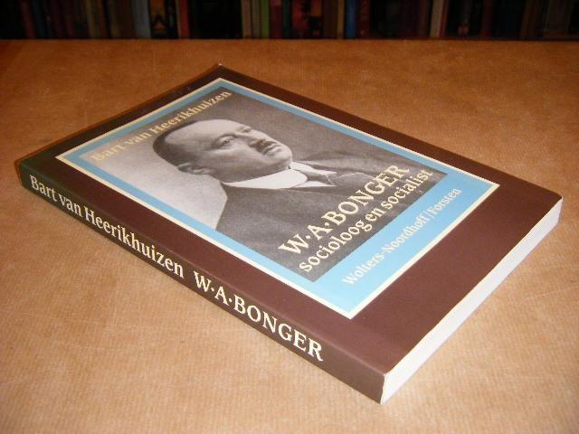 VAN HEERIKHUIZEN, BART - W.A. Bonger, Socioloog en Socialist.