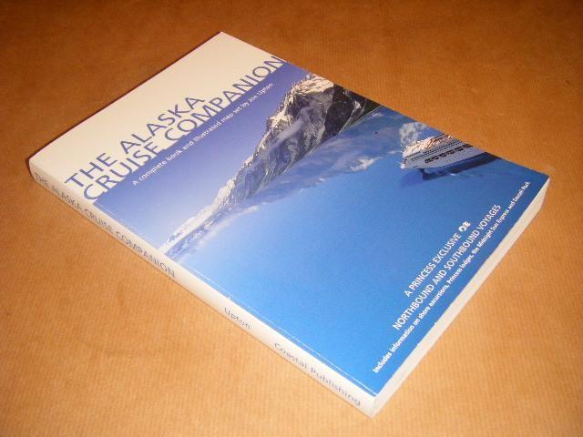 UPTON, JOE - The Alaska Cruise Companion. A mile by mile guide