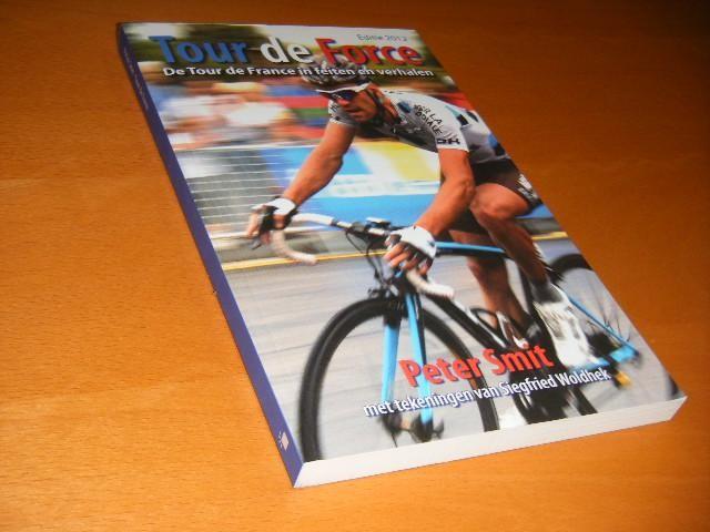SMIT, PETER - Tour de Force. De Tour de France in feiten en verhalen.