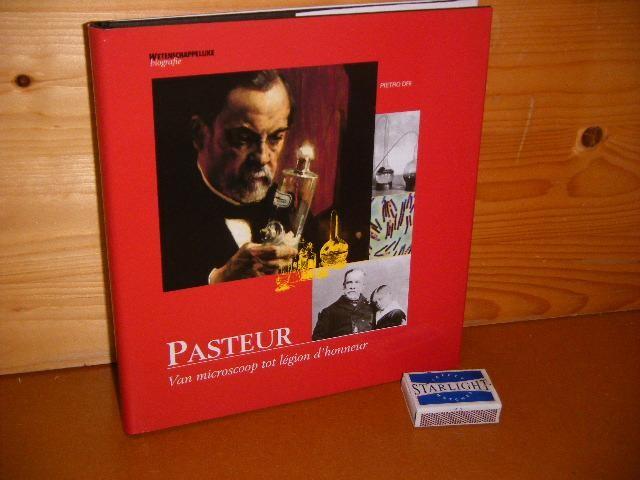 DRI, PIETRO. - Deel 9 : Pasteur. Van Microscoop tot Legion d`honneur. [Wetenschappelijke Biografie]