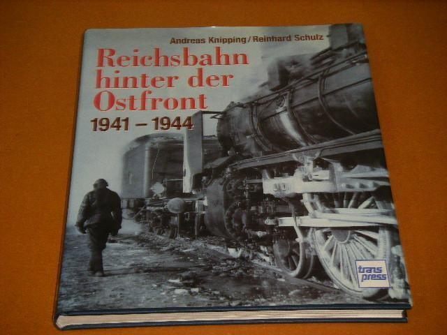 KNIPPING, ANDREAS; REINHARD SCHULZ. - Reichsbahn hinter der Ostfront 1941-1944.