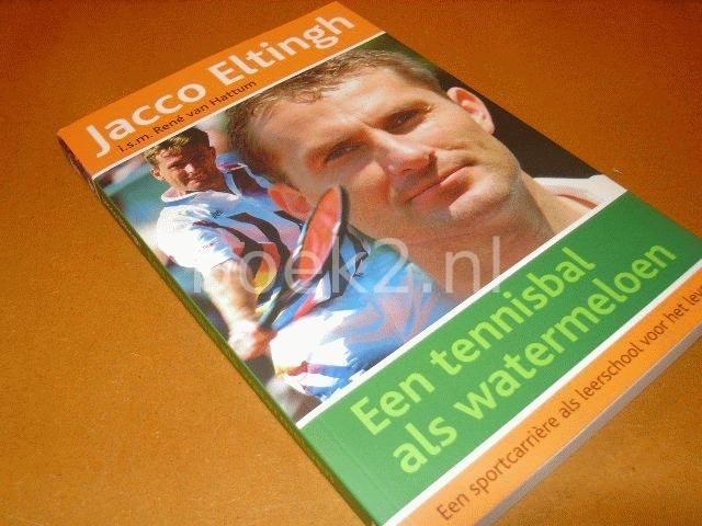 ELTINGH, JACCO I.S.M. HATTUM, RENE VAN - Een tennisbal als watermeloen, een sport carri?re als leerschool voor het leven