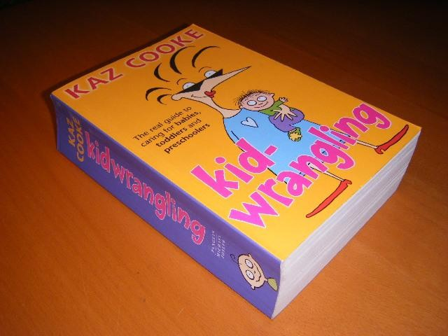 COOKE, KAZ. - Kidwrangling. The real guide to caring for babies, toddlers and preschoolers.