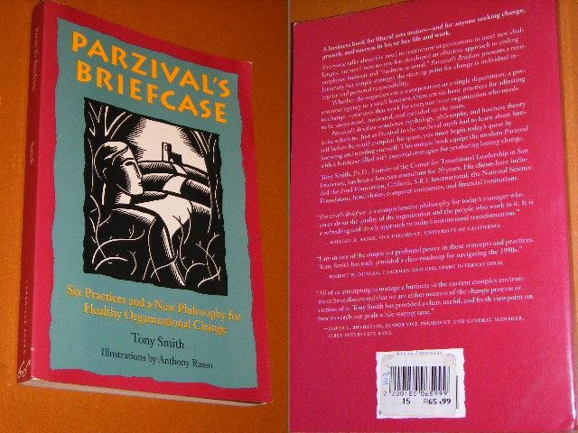 SMITH, TONY. - Parzival`s Briefcase. Six Practices and a new Philosophy for Healthy Organizational Chance.