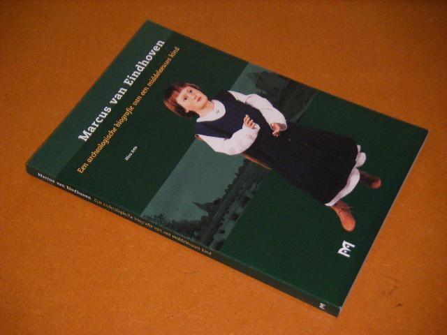 ARTS, NICO. - Marcus van Eindhoven. Een archeologische Biografie van een Middeleeuws Kind.