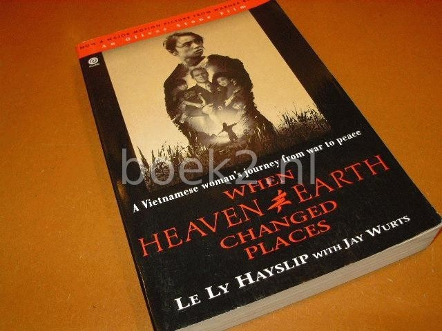 HAYSLIP, LE LY & WURTS, JAY - When heaven and earth changed places, A vietnamese woman's journey from war to piece