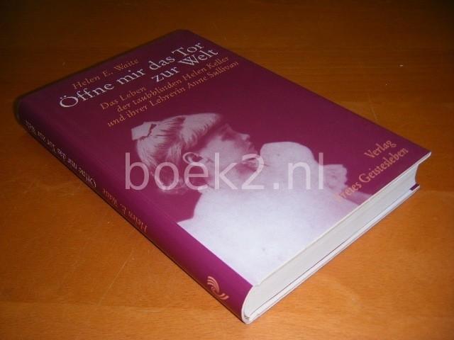 HELEN E. WAITE - Offne mir das Tor zur Welt! das Leben der taubblinden Helen Keller und ihrer Lehrerin Anne Sullivan