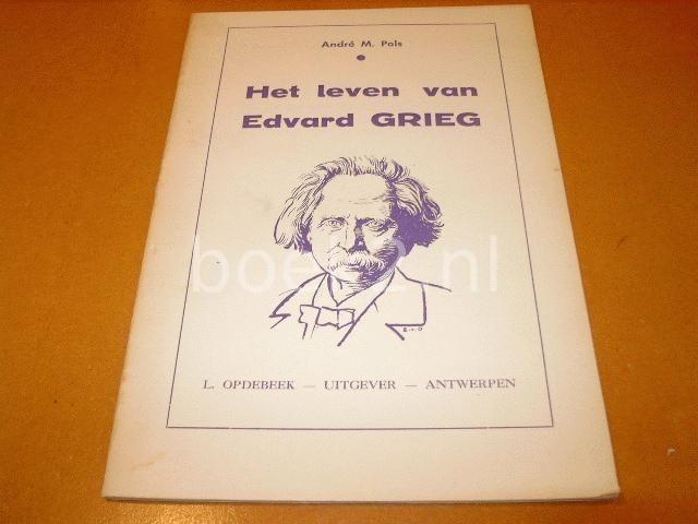 POLS, ANDRE M. - het leven van Edward Grieg