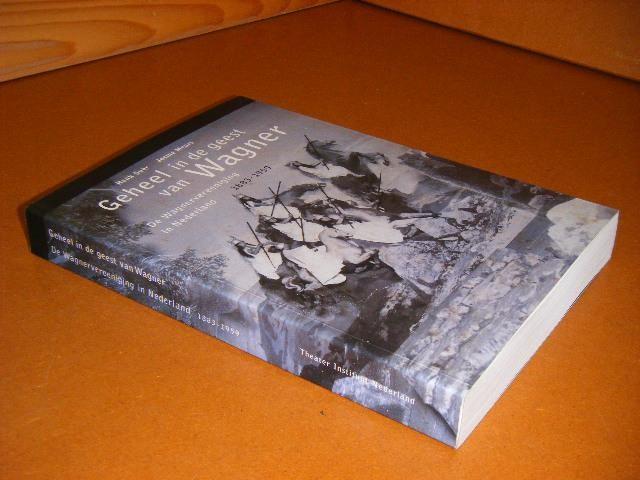 SUER, HENK; JOSINE MEURS. - Geheel in de Geest van Wagner. De Wagnervereeniging in Nederland. 1883-1959.