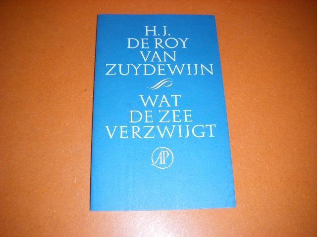 ZUYDEWIJN, H.J. DE ROY VAN. - Wat de Zee verzwijgt.