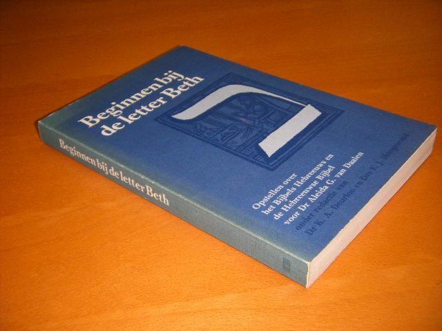 DEURLOO, DR. K.A. & DRS. F.J. HOOGEWOUD. - Beginnen bij de letter Beth : opstellen over het Bijbels Hebreeuws en de Hebreeuwse bijbel voor Dr. Aleida G. van Daalen, leesmoeder in Amsterdam.