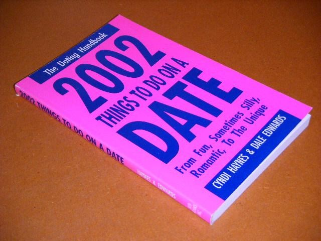 HAYNES, CYNDI; DALE EDWARDS. - 2002 Things to do on a Date. The dating Handbook.