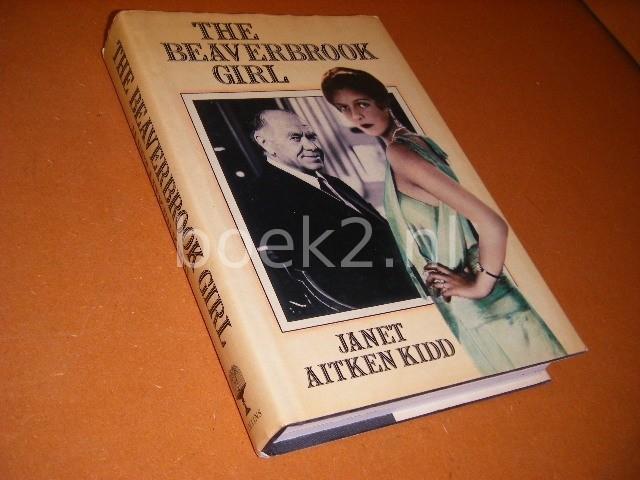 JANET AITKEN KIDD - The Beaverbrook Girl An Autobiography