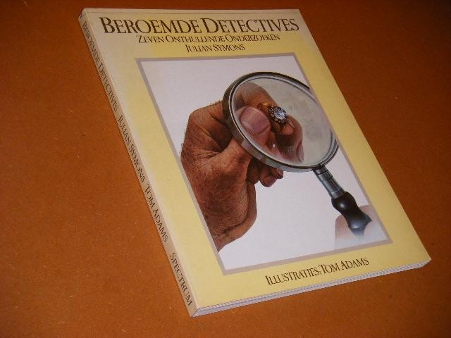 SYMONS, JULIAN. - Beroemde Detectives. Zeven onthullende Onderzoeken.