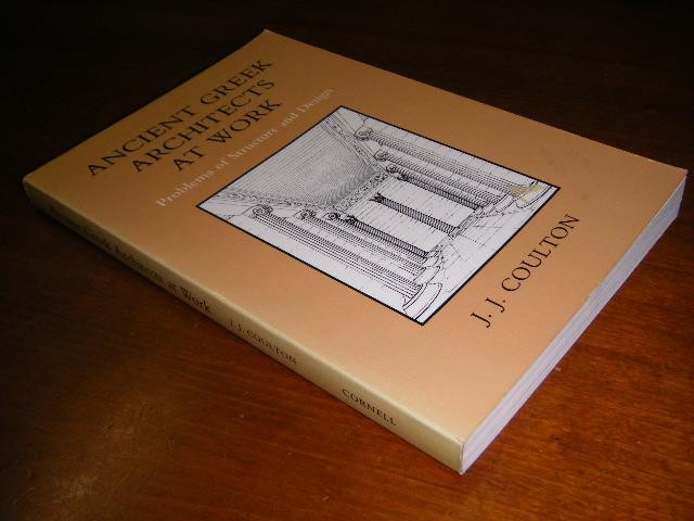 COULTON, J.J. - Ancient Greek Architects at Work. Problems of Structure and Design.