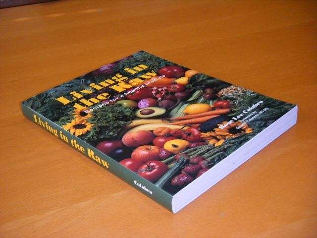 LEE CALABRO, ROSE. - Living in the raw. Recipes for a healthy lifestyle.