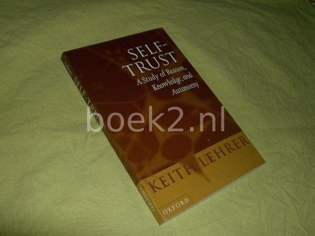 LEHRER, KEITH - Selftrust. A study of reason, knowledge and autonomy.