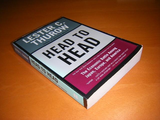 THUROW, LESTER. - Head to Head: The Economic Battle among Japan, Europe, and America.