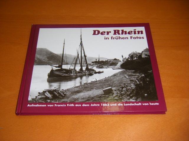 FRITH, FRANCIS; DAVID SWINDELL. - Der Rhein in fruehen Fotos. Fotografiert von Francis Frith im Jahre 1863.
