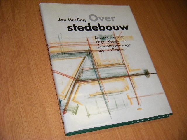 HEELING, JAN - Over stedebouw. Een zoektocht naar de grondslagen van de stedebouwkundige ontwerpdiscipline.