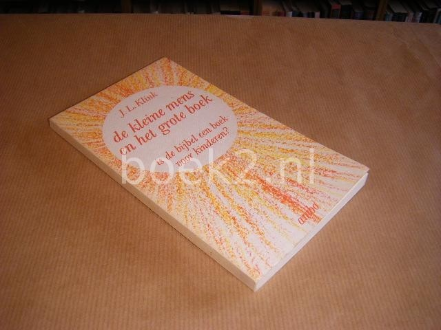 KLINK, J.L. - De kleine mens en het grote boek. Is de bijbel een boek voor kinderen?