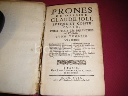 Prones de messire Claude Joli, eveque et comte d' Agen, pour tous les dimanches de l'Annee et sur differens sujets de morale. Tome premier + Tome second +Tome troisieme