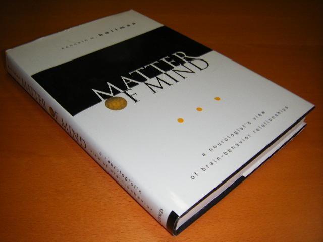 HEILMAN, KENNETH M. - Matter of Mind. A Neurologist`s View of Brain-Behavior Relationships.