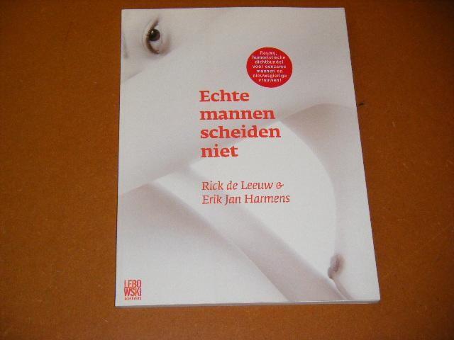 LEEUW, RICK DE; ERIK JAN HARMENS. - Echte Mannen scheiden niet.