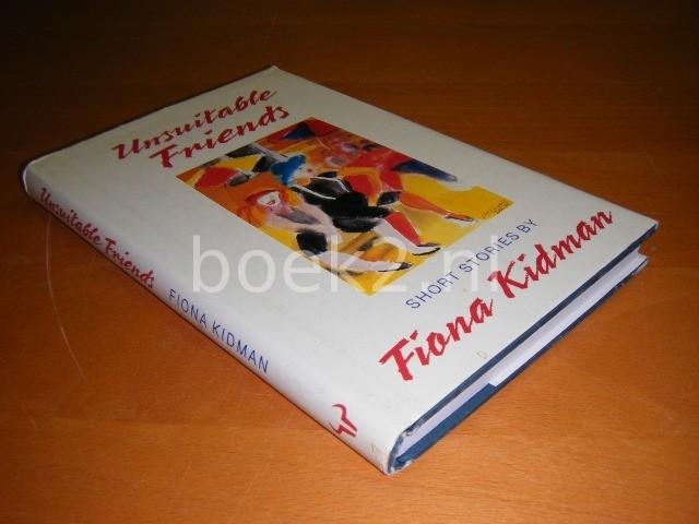 FIONA KIDMAN - Unsuitable Friends Short Stories