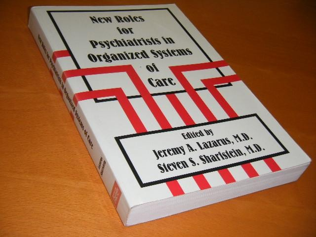 LAZARUS, JEREMY A. AND STEVEN S. SHARFSTEIN (ED.) - New roles for psychiatrists in organized systems of care.
