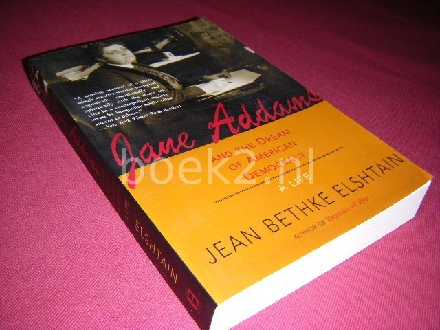 JEAN BETHKE ELSHTAIN - Jane Addams and the Dream of American Democracy A Life