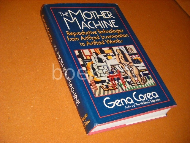 COREA, GENA. - The Mother Machine. Reproductive Technologies from Artificial Insemination to Artificial Wombs