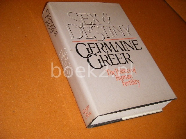 GERMAINE GREER - Sex and Destiny The Politics of Human Fertility