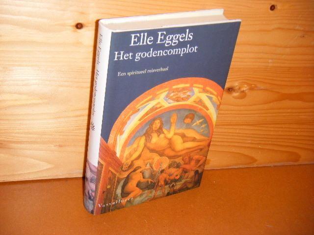 EGGELS, ELLE. - Het Godencomplot. Een spiritueel Reisverhaal.