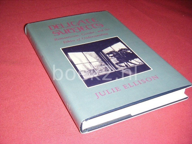 JULIE K. ELLISON - Delicate subjects romanticism, gender, and the ethics of understanding