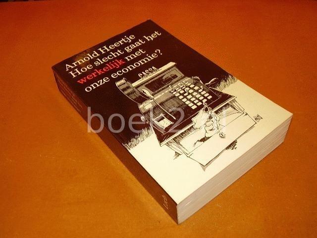 HEERTJE, ARNOLD - Hoe slecht gaat het werkelijk met onze economie? Economische dagboekaantekeningen uit de sombere jaren 1974-1980.