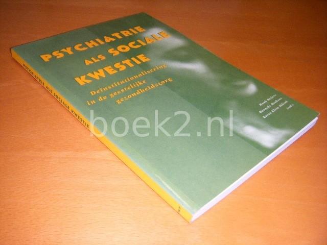 HUUB BEIJERS, HANNEKE HENKENS EN KAREN KLEIN IKKINK (REDACTIE) - Psychiatrie als sociale kwestie Deinstitutionalisering in de geestelijke gezondheidszorg