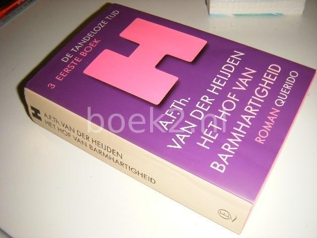 HEIJDEN, A.F.TH VAN DER - Het hof van barmhartigheid De tandeloze tijd 3. Eerste boek.