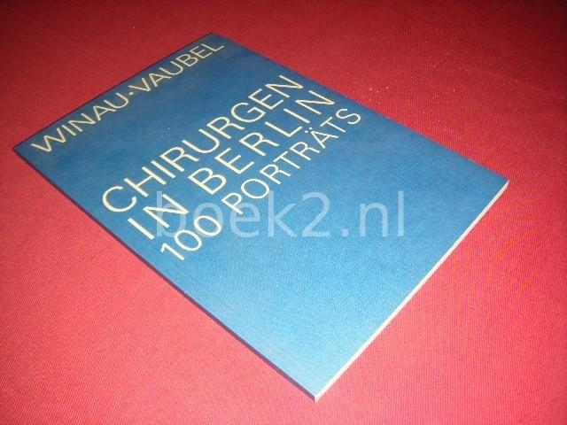 ROLF WINAU; EKKEHARD VAUBEL - Chirurgen in Berlin. 100 Portrats