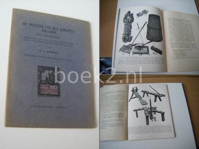 GONNET, C.J. - De meester van den scherpen zwaarde te Haarlem Bijdrage tot de geschiedenis der lijfstraffelijke rechtspleging