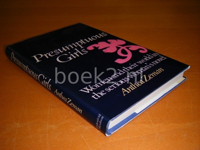 ANTHEA ZEMAN - Presumptuous girls, Women and their world in the serious woman's novel